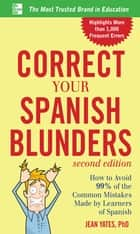 Correct Your Spanish Blunders, 2nd Edition ebook by Jean Yates