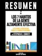 Los 7 Habitos De La Gente Altamente Efectiva: Lecciones Poderosas Para El Cambio Personal (The 7 Habits Of Highly Effective People) – Resumen Del Libro De Stephen R. Convey ebook by Sapiens Editorial
