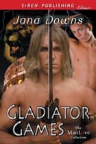 Gladiator Games ebook by Jana Downs