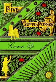 Five Little Peppers Grown Up ebook by Margaret Sidney