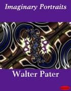 Imaginary Portraits ebook by Walter Pater