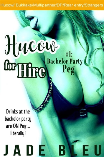 Hucow for Hire #1: Bachelor Party Peg ebook by Jade Bleu
