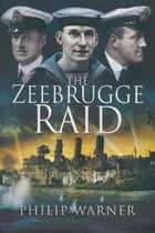 Zeebrugge Raid ebook by Philip Warner