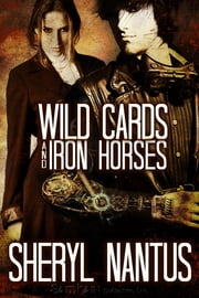Wild Cards and Iron Horses ebook by Sheryl Nantus