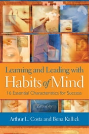Learning and Leading with Habits of Mind - 16 Essential Characteristics for Success ebook by Arthur L. Costa,Bena Kallick