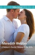 Children's Doctor, Meant-To-Be Wife ebook by Meredith Webber