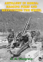 Artillery In Korea: Massing Fires And Reinventing The Wheel [Illustrated Edition] ebook by D. M. Giangreco
