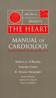 Hurst's The Heart: Manual of Cardiology ebook by O'Rourke, Robert