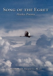 Song of the Egret - Haiku Poems ebook by Milton D. Heifetz, M.D.