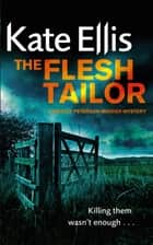 The Flesh Tailor - Wesley Peterson crime series: Book 14 ebook by Kate Ellis
