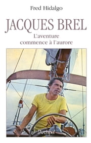 Jacques Brel, l'aventure commence à l'aurore ebook by Fred Hidalgo