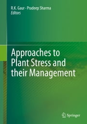 Approaches to Plant Stress and their Management ebook by R.K. Gaur,Pradeep Sharma