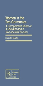 Women in the Two Germanies: A Comparative Study of A Socialist and a Non-Socialist Society ebook by Shaffer, Harry G.