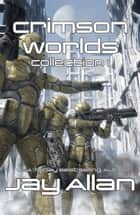 Crimson Worlds Collection I ebook by Jay Allan