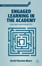 Engaged Learning in the Academy ebook by D. Moore