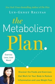 The Metabolism Plan - Discover the Foods and Exercises that Work for Your Body to Reduce Inflammation and Lose Weight Fast ebook by Lyn-Genet Recitas