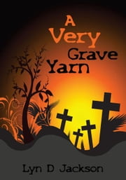 A Very Grave Yarn ebook by Lyn D Jackson