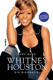 Whitney Houston - Die Biografie ebook by Mark Bego
