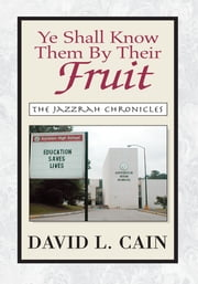 Ye Shall Know Them By Their Fruit - The Jazzrah Chronicles ebook by David L. Cain