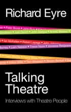 Talking Theatre - Interviews with Theatre People ebook by Richard Eyre