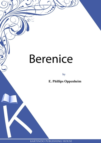 Berenice ebook by E. Phillips Oppenheim
