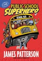 Public School Superhero ebook by James Patterson,Chris Tebbetts,Cory Thomas