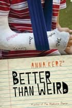 Better Than Weird ebook by Anna Kerz