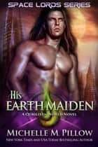 His Earth Maiden - A Qurilixen World Novel ebook by Michelle M. Pillow