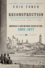 Reconstruction Updated Edition - America's Unfinished Revolution, 1863-18 ebook by Eric Foner