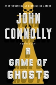A Game of Ghosts - A Charlie Parker Thriller ebook by John Connolly