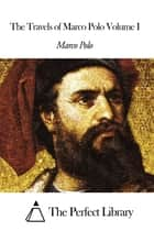 The Travels of Marco Polo Volume I ebook by Marco Polo