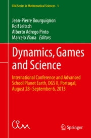 Dynamics, Games and Science - International Conference and Advanced School Planet Earth, DGS II, Portugal, August 28–September 6, 2013 ebook by Jean-Pierre Bourguignon,Rolf Jeltsch,Marcelo Viana,Alberto Adrego Pinto