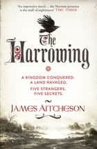 The Harrowing - Five strangers. Five secrets. No refuge. No turning back. eBook by James Aitcheson