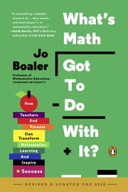 What's Math Got to Do with It? - How Teachers and Parents Can Transform Mathematics Learning and Inspire Success ebook by Jo Boaler