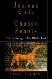 Jealous Gods and Chosen People: The Mythology of the Middle East ebook by David Leeming