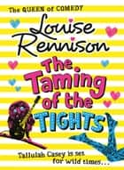 The Taming Of The Tights (The Misadventures of Tallulah Casey, Book 3) ebook by Louise Rennison