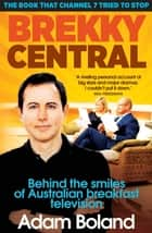 Brekky Central - The book that Channel 7 tried to stop ebook by Adam Boland