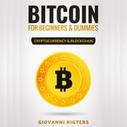 Bitcoin for Beginners & Dummies: Cryptocurrency & Blockchain audiobook by Giovanni Rigters