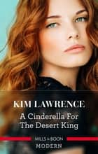 A Cinderella For The Desert King ebook by Kim Lawrence
