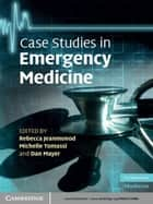Case Studies in Emergency Medicine ebook by Rebecca Jeanmonod, MD, Michelle Tomassi,...