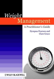 Weight Management - A Practitioner's Guide ebook by Dympna Pearson,Clare Grace