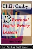 13 Essential English Writing Lessons ebook by H.E. Colby