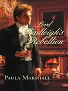 Lord Hadleigh's Rebellion ebook by Paula Marshall