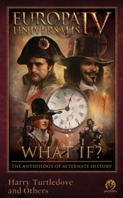 Europa Universalis IV: What If? The Anthology of Alternate History ebook by Harry Turtledove