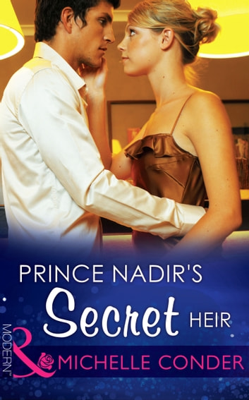 Prince Nadir's Secret Heir (Mills & Boon Modern) (One Night With Consequences, Book 7) eBook by Michelle Conder