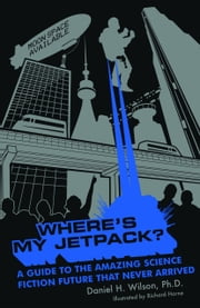 Where's My Jetpack? eBook by Daniel H. Wilson