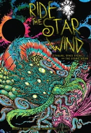 Ride the Star Wind - Cthulhu, Space Opera, and the Cosmic Weird ebook by Scott Gable, C. Dombrowski, Remy Nakamura,...