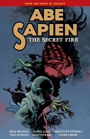 Abe Sapien Volume 7: The Secret Fire ebook by Mike Mignola,Scott Allie