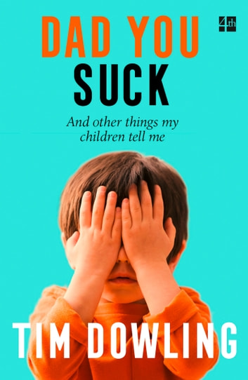 Dad You Suck: And other things my children tell me ebook by Tim Dowling