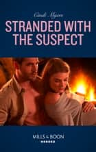 Stranded With The Suspect (Mills & Boon Heroes) (The Ranger Brigade: Family Secrets, Book 6) ebook by Cindi Myers
